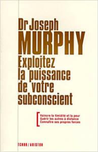 Exploitez la puissance de votre subconscient du Dr J. Murphy